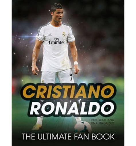 biography cristiano ronaldo book cristiano ronaldo iain spragg 9781780975948