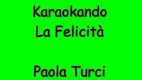 la felicita testo karaoke italiano la felicit 224 turci testo