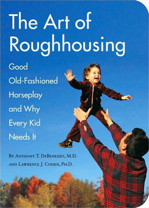the of roughhousing fashioned horseplay and