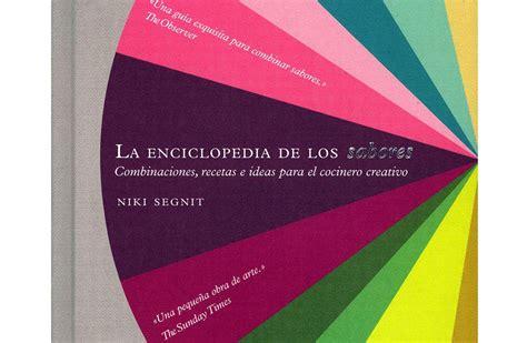 la enciclopedia de los 8499920136 regalador com la enciclopedia de los sabores de niki segnit