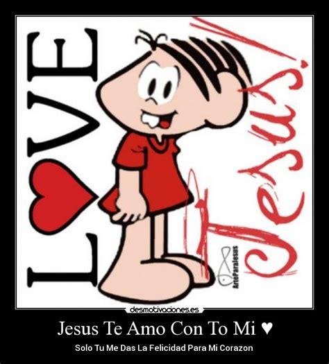 imagenes de jesus te amo jesus te amo con to mi desmotivaciones