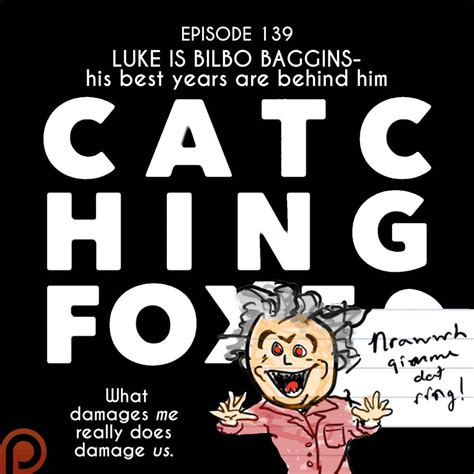 Catching Foxes Luke Is Bilbo Baggins His Best Years Are