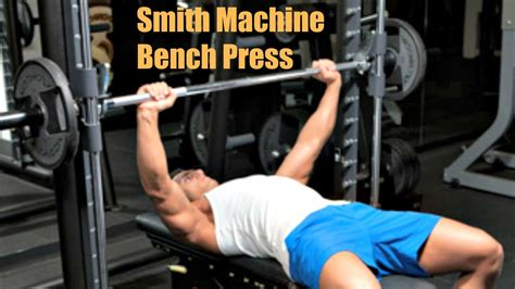 using smith machine for bench press smith machine bench press just as effective as barbell