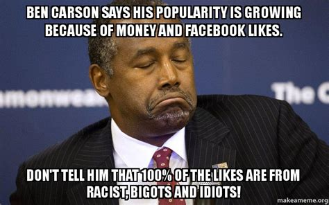 Ben Carson Meme - ben carson says his popularity is growing because of money