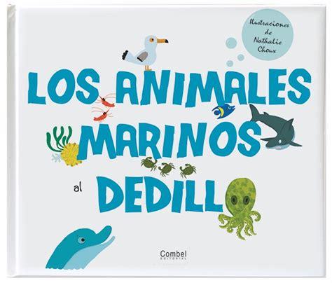 libro los pequeanimales al dedillo los animales marinos al dedillo combel editorial