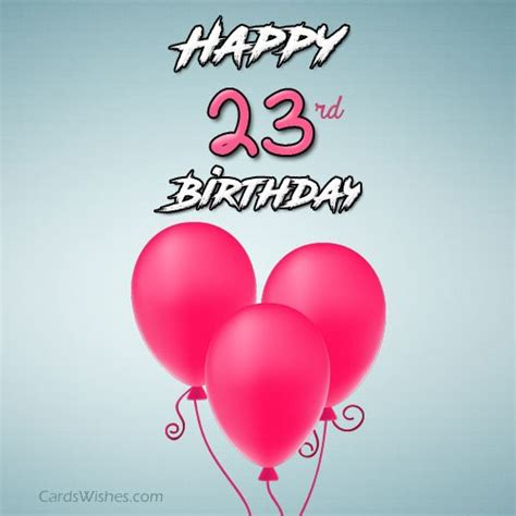 Interesting Angles by 23rd Birthday Wishes For 23 Year Olds Cards Wishes