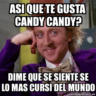 Meme Candy - meme willy wonka asi que te gusta candy candy dime que