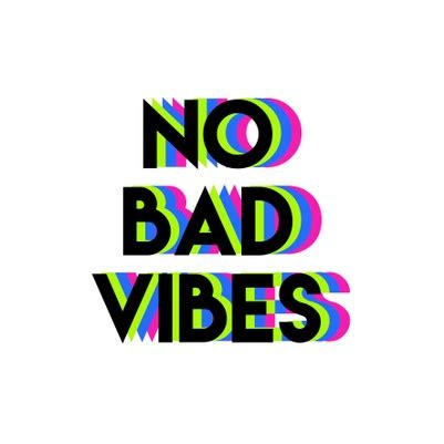 Bad Vibes no bad vibes color