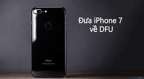Saklar On Dua Mode Switch On Lu Dua Mode c 225 ch reset v 224 đưa iphone 7 về dfu mode nhanh nhất