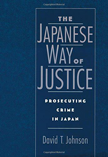 justice in america how the prosecutors and the media conspire against the accused books the japanese way of justice prosecuting crime in japan