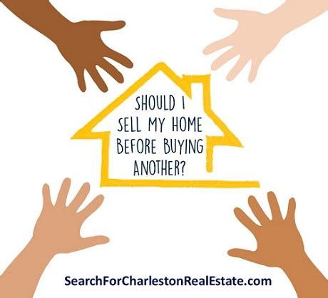 should i sell my house before buying a new one charleston real estate market blog buying a home in