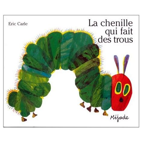 eric carle french 2871421749 la chenille qui fait des trous french edition of the very hungry caterpillar board book
