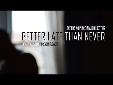 late is better than never better late than never