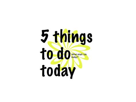 5 Things To About by 5 Things To Do Today The Written