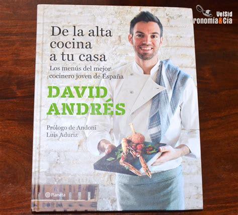 libro alta cocina en tu de la alta cocina a tu casa el libro de david andr 233 s gastronom 237 a c 237 a