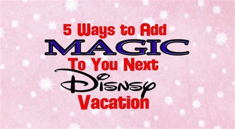 5 ways to add magic to your walt disney world vacation wdw parkhoppers walt disney world