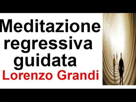 vite precedenti test meditazione regressiva guidata lorenzo grandi viyoutube
