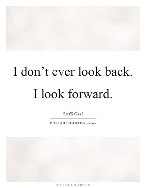 don t look back look forward quotes