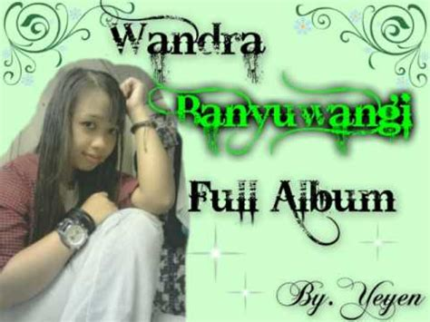 download mp3 full album wandra wandra music banyuwangi full album by yeyen youtube