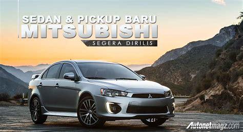 mitsubishi baru sedan dan pickup baru mitsubishi segera dirilis