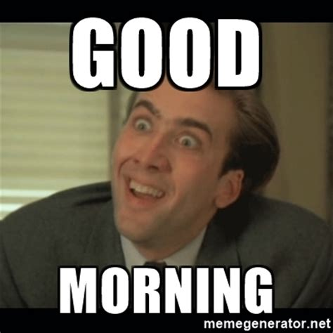 Goodmorning Meme - good morning nick cage meme generator