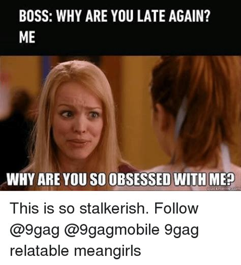 Why You So Meme - mean girls memes why are you so obsessed with me www