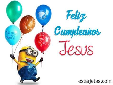 imagenes de cumpleaños jesus feliz cumplea 241 os jesus 7 im 225 genes de estarjetas com