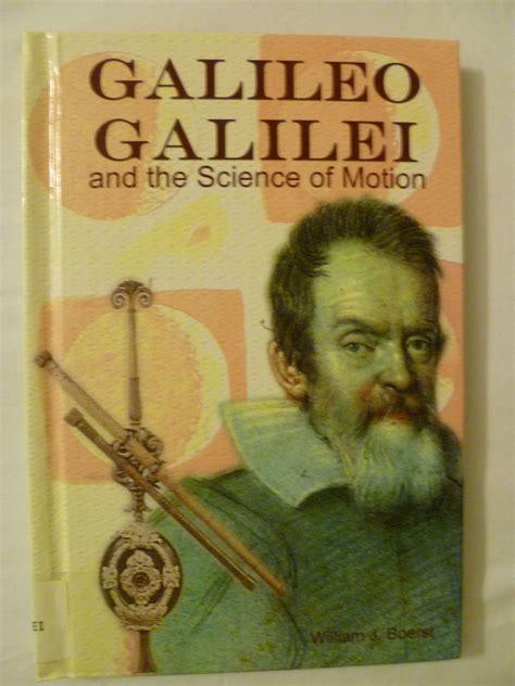 galileo galilei biography book galileo galilei and the science of motion by william j
