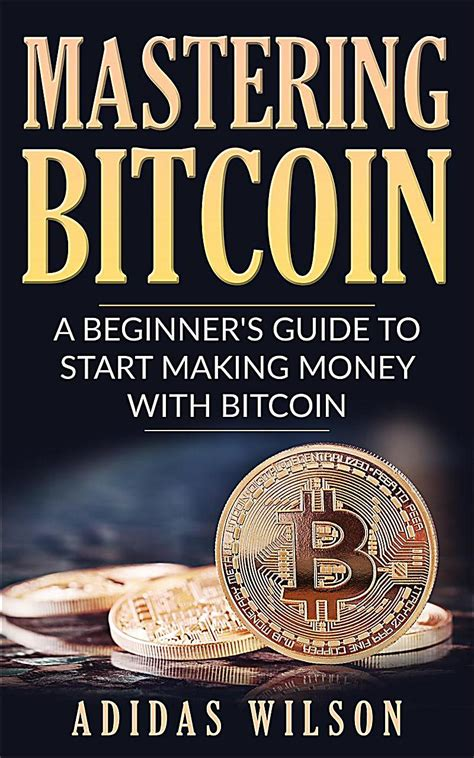 mastering bitcoin a beginner s guide to start
