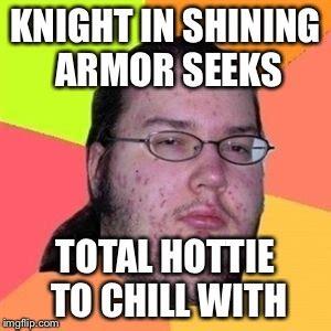 Knight In Shining Armor Meme - fat nerd guy imgflip