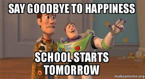 School Tomorrow Meme - say goodbye to happiness school starts tomorrow buzz and