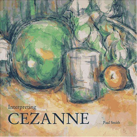 interpreting cezanne by paul smith reviews discussion bookclubs lists