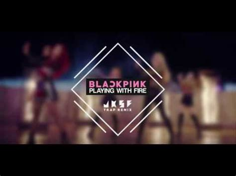 blackpink fire mp3 blackpink 불장난 playing with fire jksf trap remix