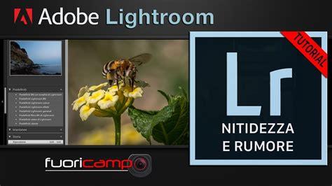 youtube tutorial lightroom 6 tutorial lightroom 6 cc 8 nitidezza e rumore ita