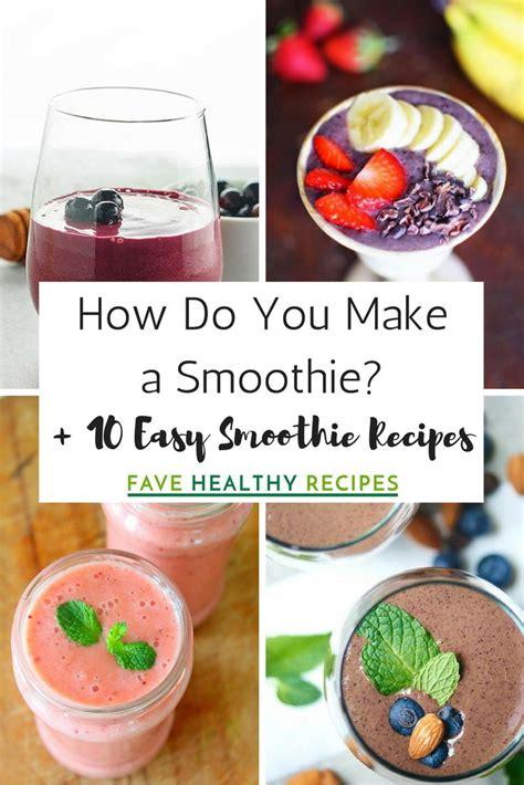 how do you make a smoothie 10 easy smoothie recipes favehealthyrecipes com