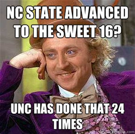 Sweet 16 Meme - nc state advanced to the sweet 16 unc has done that 24