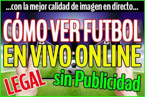 ver partidos de futbol en vivo por internet futbol en vivo como ver los partidos online en vivo y en
