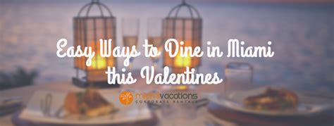 valentines day miami and easy ways to dine in miami this s day