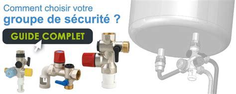 Comment Installer Un Chauffe Eau Electrique Sous Evier by Comment Choisir Un Groupe De S 233 Curit 233 Pour Chauffe