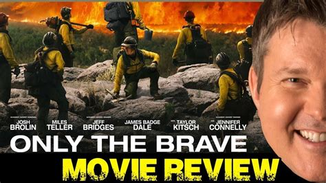 only the brave film review only the brave movie review film fury youtube