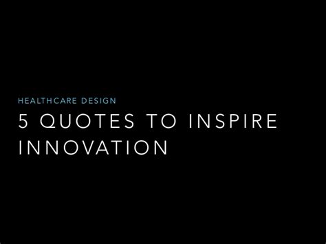 5 quotes to inspire healthcare design innovation
