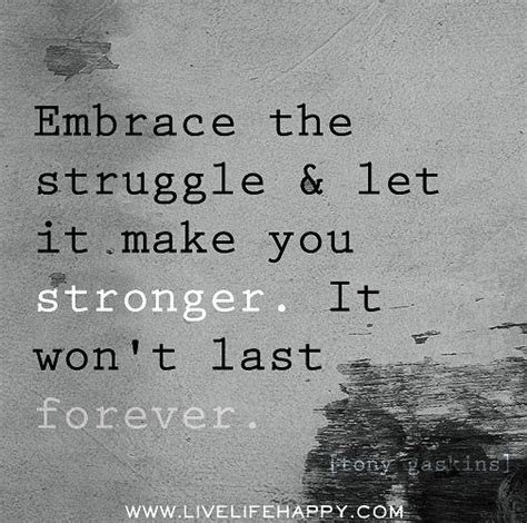 embrace the struggle and let it make you stronger it won