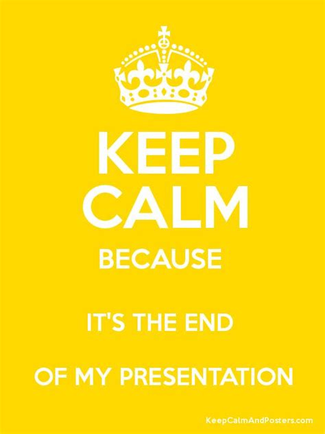 Because It S You 02 End keep calm because it s the end of my presentation keep calm and posters generator maker for