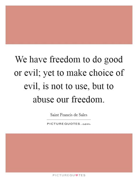 Choice Of Evil we freedom to do or evil yet to make choice of