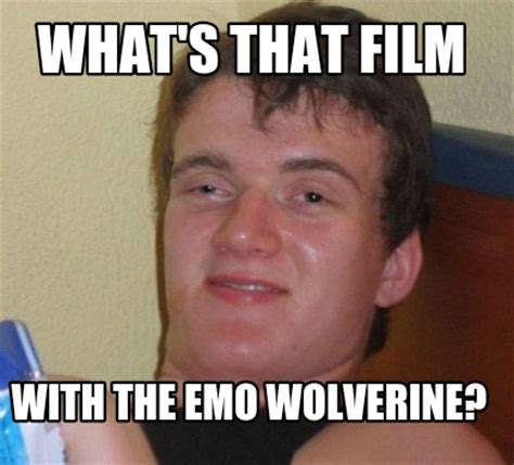 What In Memes - meme creator what s that film with the emo wolverine meme generator at memecreator org