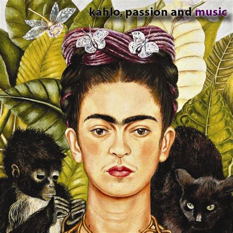 frida kahlo passion and kahlo passion and music