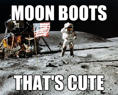 moon boots that s cute unimpressed astronaut quickmeme