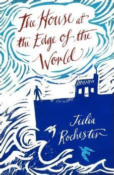 the house at the edge of a novel the house at the edge of the world by rochester