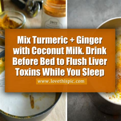 drink milk before bed mix turmeric ginger with coconut milk drink before bed to flush liver toxins while