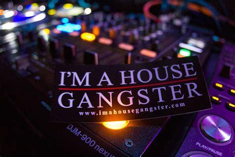 gangster house music bpm festival mexico january 2014 i m a house gangster